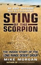 Sting of the Scorpion - The Inside Story of the Long Range Desert Group ebook by Mike Morgan, Major General David Lloyd Owen
