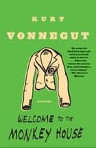 Welcome to the Monkey House - Stories ebook by Kurt Vonnegut
