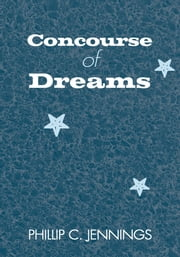 Concourse of Dreams ebook by Phillip C. Jennings