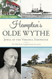 Hampton's Olde Wythe - Jewel of the Virginia Tidewater ebook by The Old Wythe Neighborhood Association