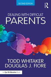 Dealing with Difficult Parents ebook by Todd Whitaker