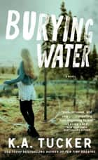 Burying Water ebook by K.A. Tucker