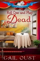 Roll Over and Play Dead ebook by Gail Oust