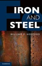 Iron and Steel ebook by William F. Hosford