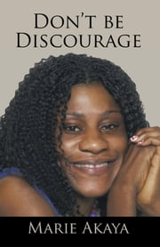 Don't be Discourage ebook by Marie  Akaya