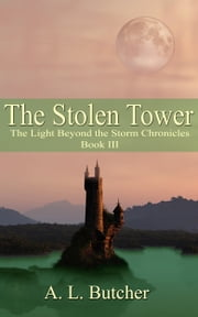 The Stolen Tower: The Light Beyond the Storm Chronicles - Book III ebook by A. L. Butcher