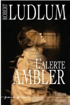 L'Alerte Ambler ebook by Robert Ludlum