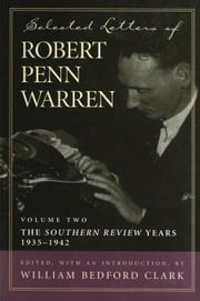 "Selected Letters of Robert Penn Warren: The ""Southern Review"" Years, 1935--1942 ebook by Warren, Robert Penn"