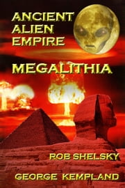 Ancient Alien Empire Megalithia ebook by Rob Shelsky