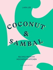 Coconut & Sambal - Recipes from my Indonesian Kitchen ebook by Lara Lee