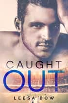 Caught Out - The Bay Series, #4 ebook by Leesa Bow