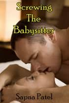 Screwing The Babysitter ( Erotic/Erotica ) ebook by Sapna Patel