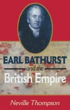 Earl Bathurst and British Empire ebook by Neville Thompson