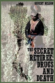 THE SECRET RETIREE: DRUGS AND DEATH ebook by Rupert Nelson