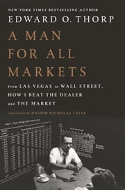 A Man for All Markets - From Las Vegas to Wall Street, How I Beat the Dealer and the Market ebook by Edward O. Thorp,Nassim Nicholas Taleb