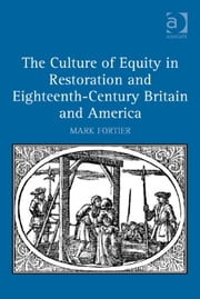 The Culture of Equity in Restoration and Eighteenth-Century Britain and America ebook by Professor Mark Fortier
