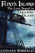 Flint's Island: The Lost Sequel to Treasure Island ebook by Leonard Wibberley