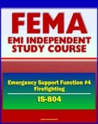21st Century FEMA Study Course: Emergency Support Function #4 Firefighting (IS-804) - NRF, Forest Service, Hotshot Crews, Wildland Fires, Structural Fires, National Interagency Fire Center (NIFC) ebook by Progressive Management