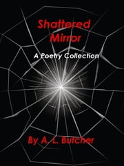 Shattered Mirror: A Poetry Collection ebook by A. L. Butcher