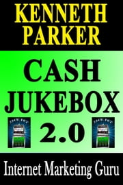 Cash Jukebox 2.0 : How Would You Like To Have Enough Cash This Xmas To Buy Those Gifts For Your Loved Ones That They Really Want? ebook by Kenneth Parker