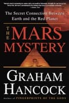 The Mars Mystery - The Secret Connection Between Earth and the Red Planet ebook by Graham Hancock