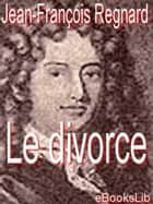 Le divorce ebook by de Regnard