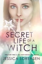 Mystic Willow Bay: Secret Life of a Witch ebook by Jessica Sorensen