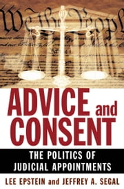 Advice and Consent: The Politics of Judicial Appointments ebook by Lee Epstein,Jeffrey A. Segal