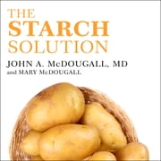 The Starch Solution - Eat the Foods You Love, Regain Your Health, and Lose the Weight for Good! audiobook by Mary McDougall, John McDougall