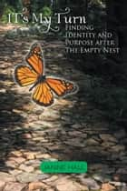 It's My Turn - Finding Identity and Purpose after The Empty Nest ebook by Janine Hall