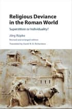 Religious Deviance in the Roman World ebook by Jörg Rüpke,David M. B. Richardson
