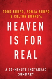 Heaven is For Real by Todd Burpo, Sonja Burpo and Colton Burpo - A 30-minute  Summary ebook by Instaread Summaries