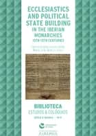 Ecclesiastics and political state building in the Iberian monarchies, 13th-15th centuries ebook by Hermínia Vasconcelos Vilar, Maria João Branco, Collectif