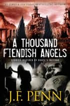 A Thousand Fiendish Angels - Three Short Stories Inspired By Dante's Inferno ebook by J.F.Penn