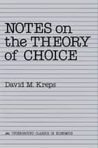 Notes On The Theory Of Choice ebook by David Kreps