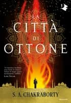 La città di ottone eBook by S. A. Chakraborty