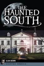 The Haunted South ebook by Alan Brown