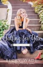 Falling for You (A Bradford Sisters Romance Book #2) ebook by Becky Wade