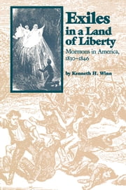 Exiles in a Land of Liberty - Mormons in America, 1830-1846 ebook by Kenneth H. Winn