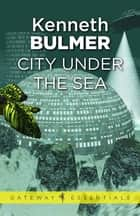 City Under the Sea ebook by Kenneth Bulmer
