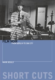 Film Noir - From Berlin to Sin City ebook by Mark Bould