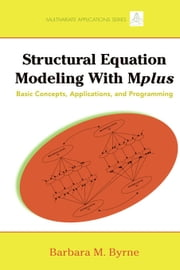 Structural Equation Modeling with Mplus: Basic Concepts, Applications, and Programming ebook by Byrne, Barbara M.