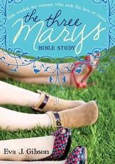 The Three Marys - Role Models for Women Who Seek the Love of Jesus ebook by Eva J Gibson