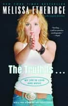 The Truth Is . . . - My Life in Love and Music ebook by Melissa Etheridge, Laura Morton