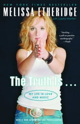 The Truth Is . . . - My Life in Love and Music ebook by Melissa Etheridge,Laura Morton
