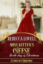 Miss Kitten's Geese - 12 Days of Christmas, #6 ebook by Rebecca Lovell, 12 Days