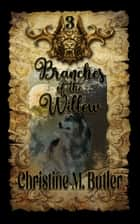 Branches of the Willow ebook by Christine M. Butler, Christine Michelle