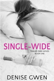 Trailer Park Wives Part One - The Singlewide Edition ebook by Denise Gwen