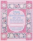 More Grandmothers Are Like Snowflakes...No Two Are Alike - A Treasury of Wit, Wisdom, and Heartwarming Observations ebook by Janet Lanese