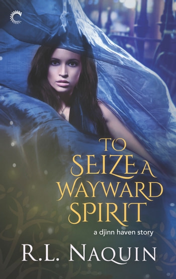 To Seize a Wayward Spirit ebook by R.L. Naquin